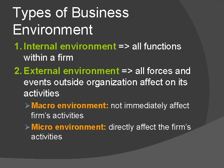 Types of Business Environment 1. Internal environment => all functions within a firm 2.