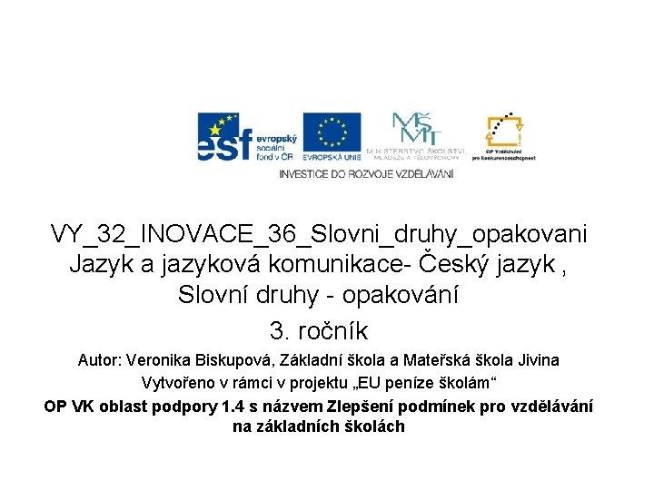 VY_32_INOVACE_36_Slovni_druhy_opakovani Jazyk a jazyková komunikace- Český jazyk , Slovní druhy - opakování 3. ročník