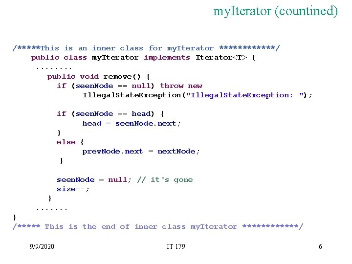my. Iterator (countined) /*****This is an inner class for my. Iterator ******/ public class