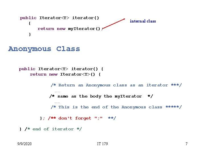 public Iterator<T> iterator() { return new my. Iterator(); } internal class Anonymous Class public