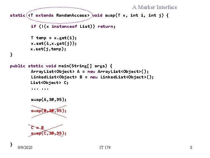 A Marker Interface static <T extends Random. Access> void swap(T x, int i, int