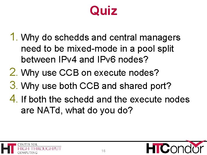 Quiz 1. Why do schedds and central managers need to be mixed-mode in a