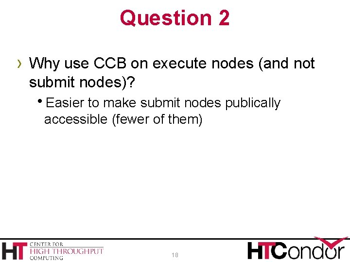 Question 2 › Why use CCB on execute nodes (and not submit nodes)? h.