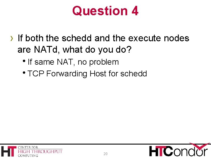 Question 4 › If both the schedd and the execute nodes are NATd, what