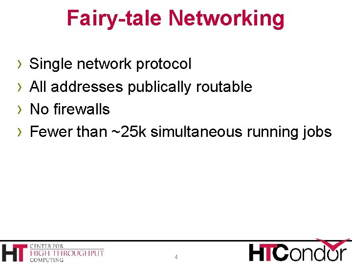 Fairy-tale Networking › › Single network protocol All addresses publically routable No firewalls Fewer