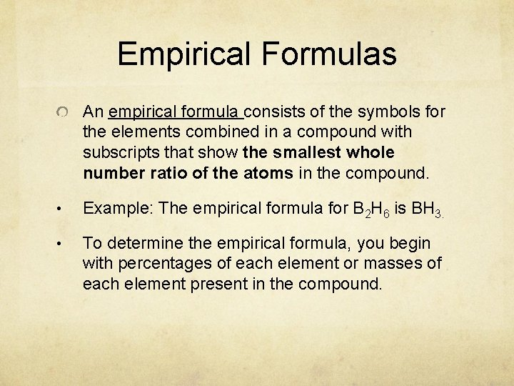 Empirical Formulas An empirical formula consists of the symbols for the elements combined in