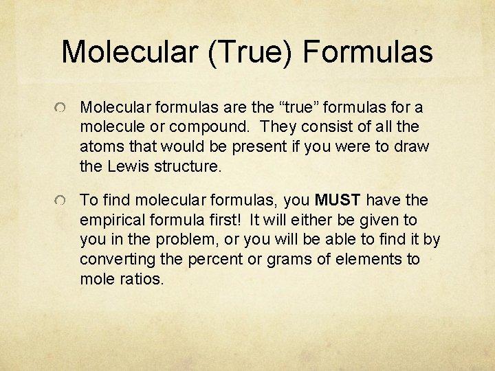 """Molecular (True) Formulas Molecular formulas are the """"true"""" formulas for a molecule or compound."""