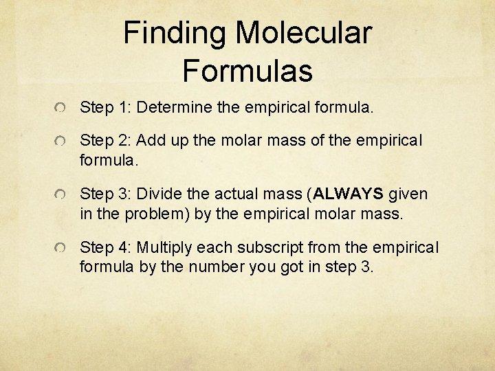 Finding Molecular Formulas Step 1: Determine the empirical formula. Step 2: Add up the