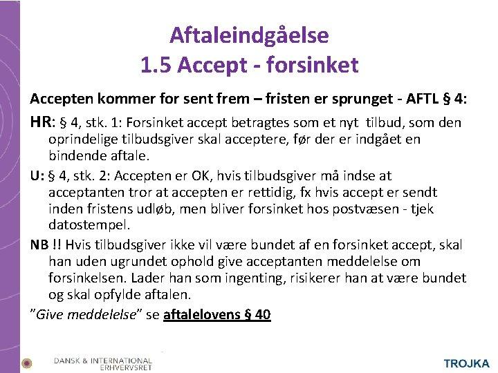Aftaleindgåelse 1. 5 Accept - forsinket Accepten kommer for sent frem – fristen er