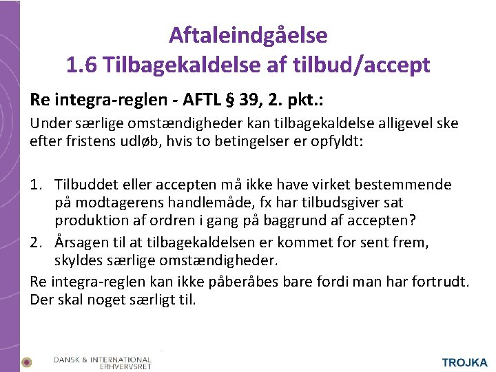 Aftaleindgåelse 1. 6 Tilbagekaldelse af tilbud/accept Re integra-reglen - AFTL § 39, 2. pkt.