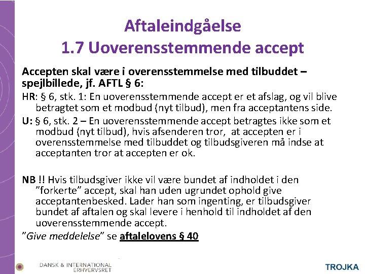 Aftaleindgåelse 1. 7 Uoverensstemmende accept Accepten skal være i overensstemmelse med tilbuddet – spejlbillede,