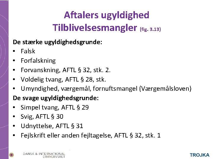Aftalers ugyldighed Tilblivelsesmangler (fig. 3. 13) De stærke ugyldighedsgrunde: • Falsk • Forfalskning •