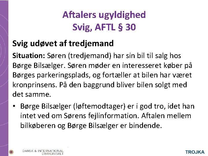 Aftalers ugyldighed Svig, AFTL § 30 Svig udøvet af tredjemand Situation: Søren (tredjemand) har