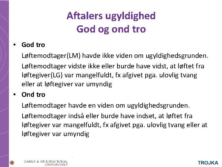 Aftalers ugyldighed God og ond tro • God tro Løftemodtager(LM) havde ikke viden om