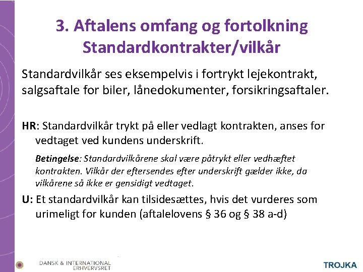 3. Aftalens omfang og fortolkning Standardkontrakter/vilkår Standardvilkår ses eksempelvis i fortrykt lejekontrakt, salgsaftale for