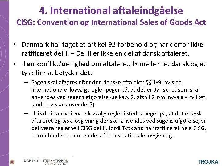 4. International aftaleindgåelse CISG: Convention og International Sales of Goods Act • Danmark har
