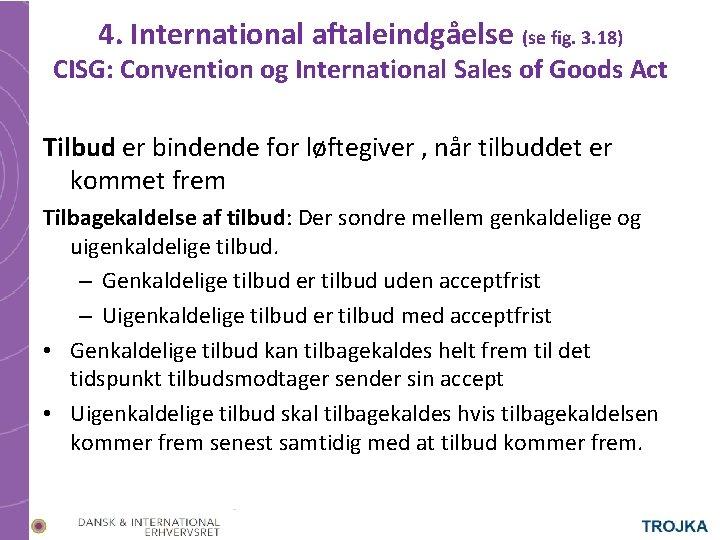 4. International aftaleindgåelse (se fig. 3. 18) CISG: Convention og International Sales of Goods