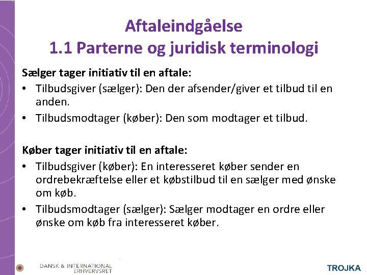 Aftaleindgåelse 1. 1 Parterne og juridisk terminologi Sælger tager initiativ til en aftale: •