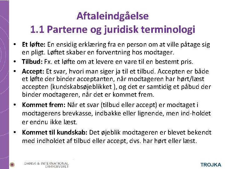 Aftaleindgåelse 1. 1 Parterne og juridisk terminologi • Et løfte: En ensidig erklæring fra