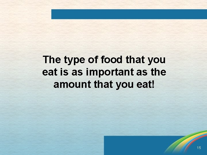 The type of food that you eat is as important as the amount that