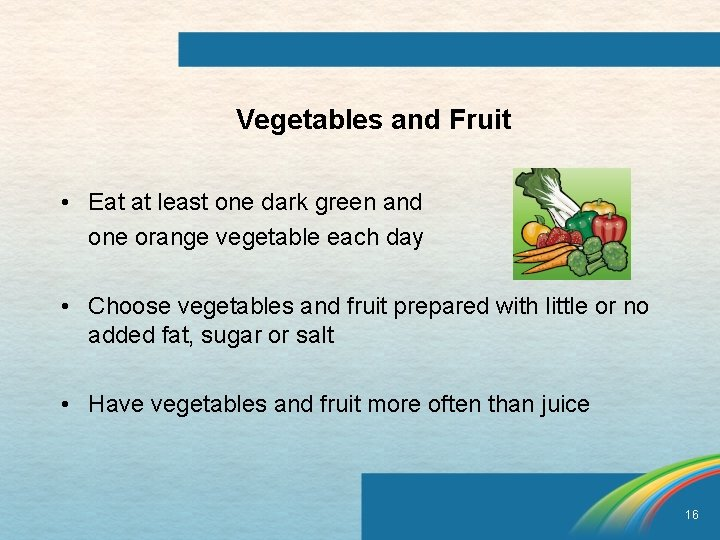 Vegetables and Fruit • Eat at least one dark green and one orange vegetable