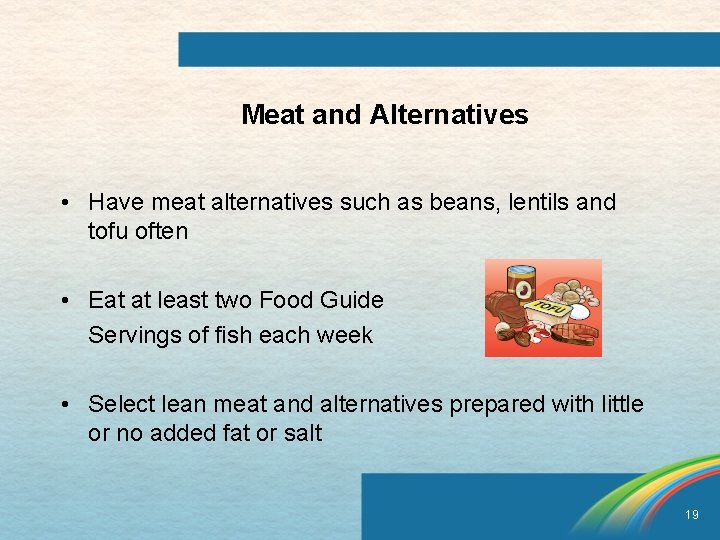 Meat and Alternatives • Have meat alternatives such as beans, lentils and tofu often