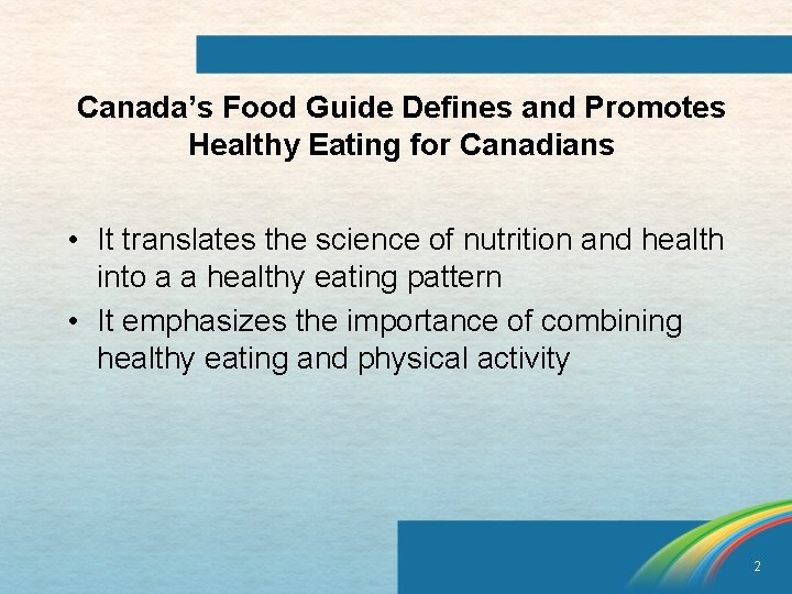 Canada's Food Guide Defines and Promotes Healthy Eating for Canadians • It translates the