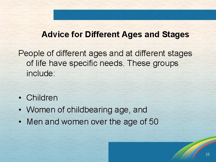 Advice for Different Ages and Stages People of different ages and at different stages