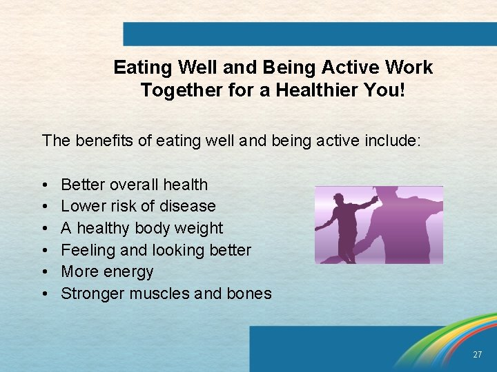 Eating Well and Being Active Work Together for a Healthier You! The benefits of
