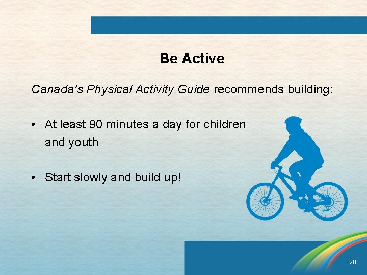 Be Active Canada's Physical Activity Guide recommends building: • At least 90 minutes a