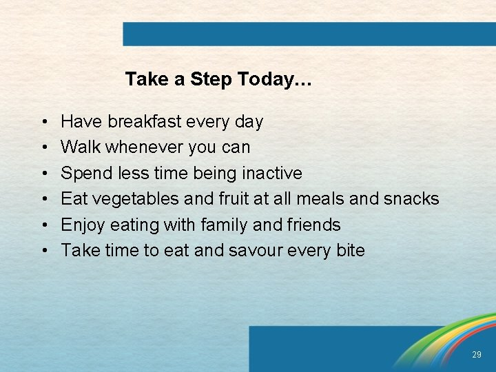 Take a Step Today… • • • Have breakfast every day Walk whenever you