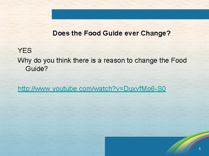 Does the Food Guide ever Change? YES Why do you think there is a