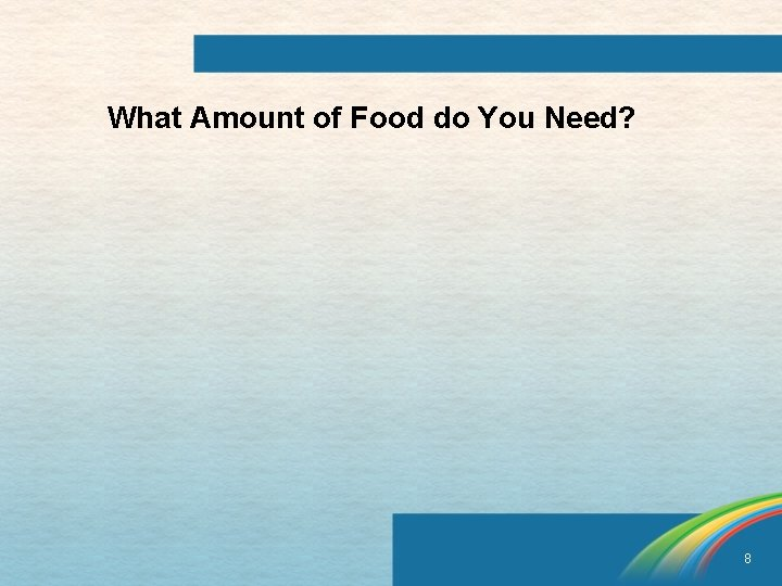 What Amount of Food do You Need? 8