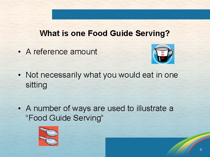 What is one Food Guide Serving? • A reference amount • Not necessarily what