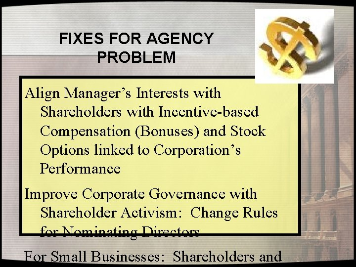 FIXES FOR AGENCY PROBLEM Align Manager's Interests with Shareholders with Incentive-based Compensation (Bonuses) and
