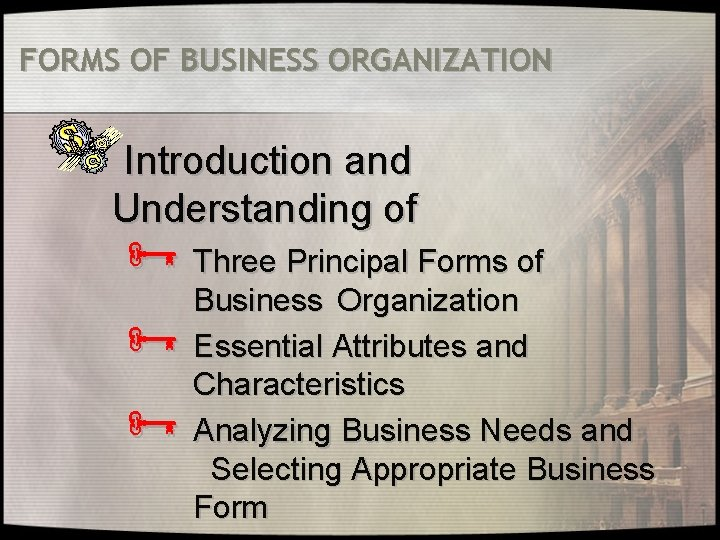 FORMS OF BUSINESS ORGANIZATION Introduction and Understanding of Ñ Three Principal Forms of Business