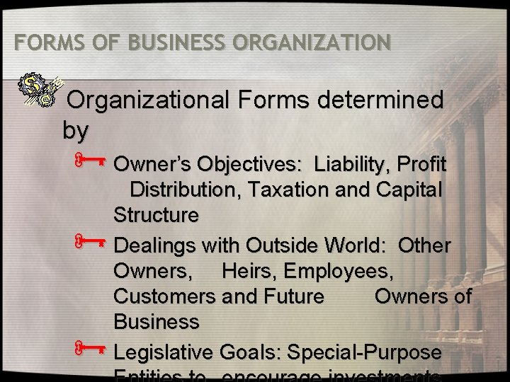 FORMS OF BUSINESS ORGANIZATION Organizational Forms determined by Ñ Owner's Objectives: Liability, Profit Ñ