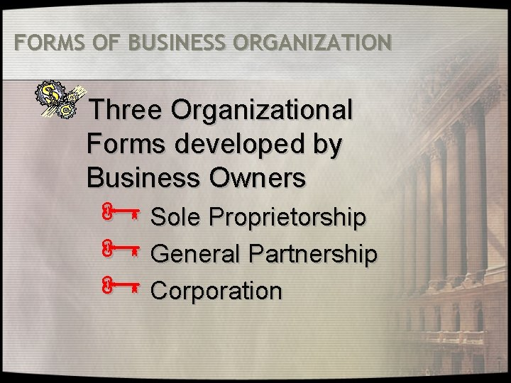 FORMS OF BUSINESS ORGANIZATION Three Organizational Forms developed by Business Owners Ñ Sole Proprietorship