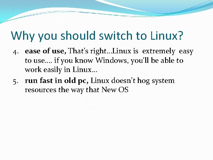 Why you should switch to Linux? 4. ease of use, That's right…Linux is extremely