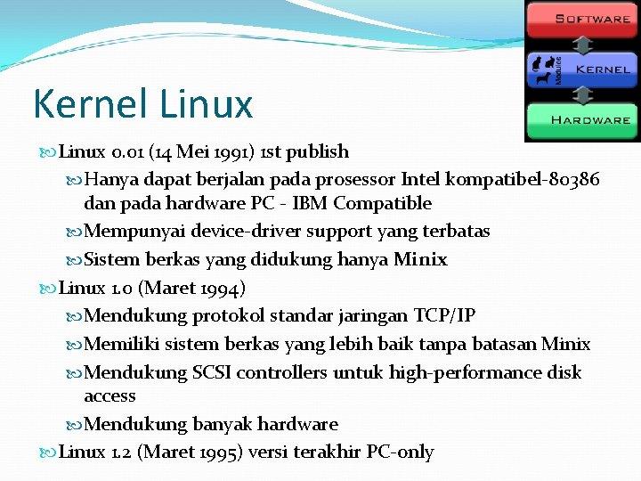 Kernel Linux 0. 01 (14 Mei 1991) 1 st publish Hanya dapat berjalan pada
