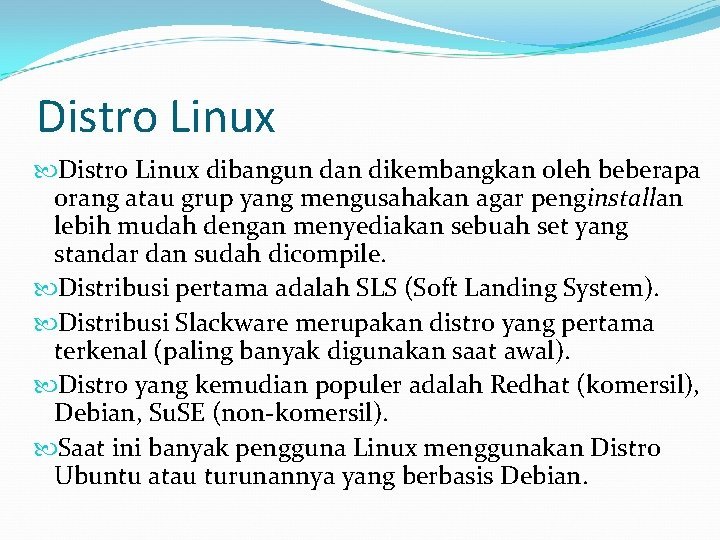 Distro Linux dibangun dan dikembangkan oleh beberapa orang atau grup yang mengusahakan agar penginstallan