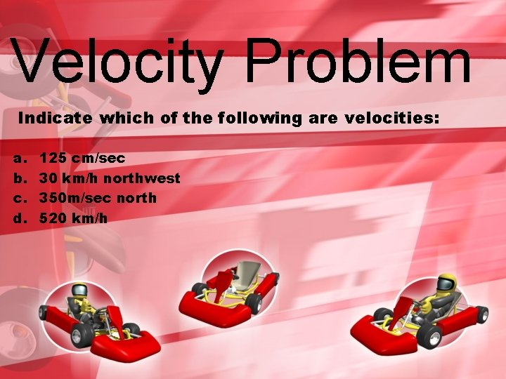 Velocity Problem Indicate which of the following are velocities: a. b. c. d. 125
