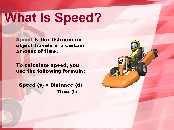 What Is Speed? Speed is the distance an object travels in a certain amount