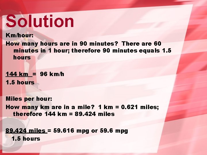 Solution Km/hour: How many hours are in 90 minutes? There are 60 minutes in