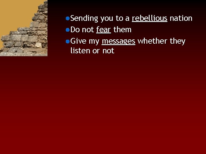 Sending you to a rebellious nation Do not fear them Give my messages whether