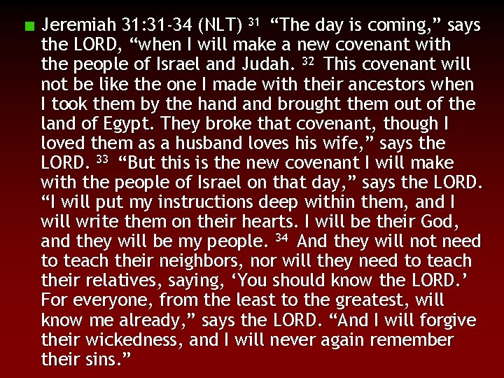 """Jeremiah 31: 31 -34 (NLT) 31 """"The day is coming, """" says the LORD,"""