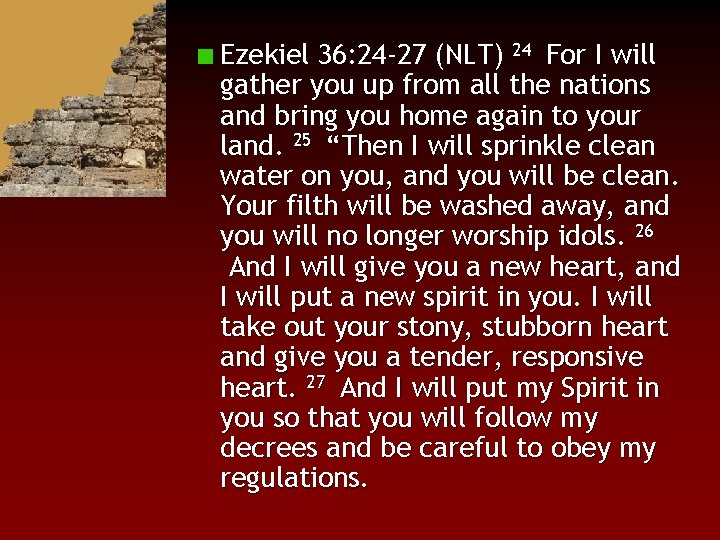 Ezekiel 36: 24 -27 (NLT) 24 For I will gather you up from all