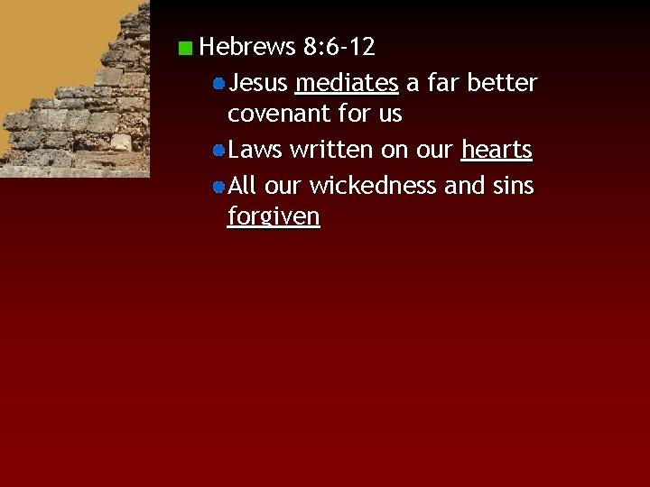Hebrews 8: 6 -12 Jesus mediates a far better covenant for us Laws written