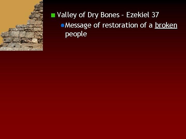 Valley of Dry Bones – Ezekiel 37 Message of restoration of a broken people