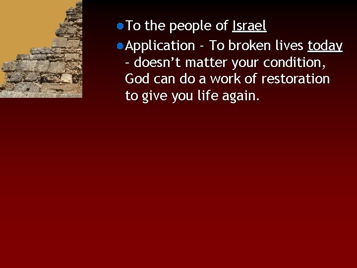 To the people of Israel Application - To broken lives today – doesn't matter